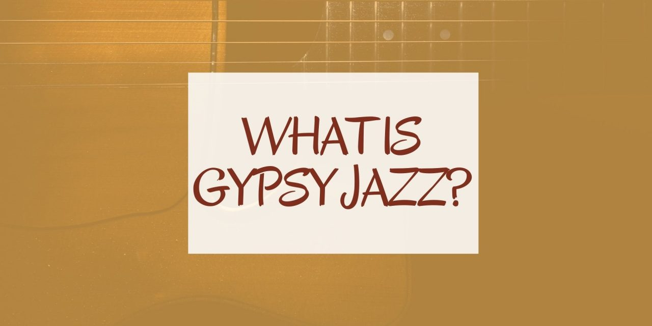 What is Gypsy Jazz? (A Complete Guide for 2020)